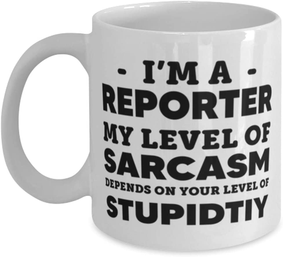 I'm A Reporter My Level Of Sarcasm Depends on Your Level of Stupidity, Funny Reporter White 11oz Coffee Mug Cup