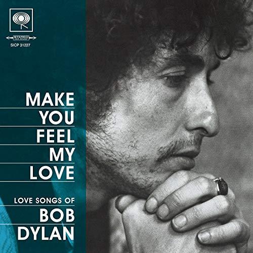 Make You Feel My Love: Love Songs Of Bob Dylan