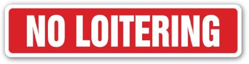 NO Loitering Street Sign Illegal Crime Public Spaces Places | Indoor/Outdoor | 24 Wide