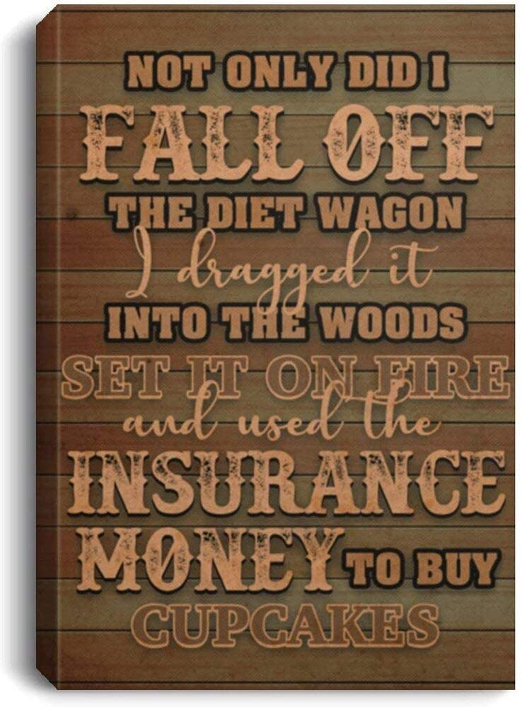 Meaningful Quote Not Only Did I Fall Off The Diet Wagon Wrapped Framed Canvas Prints –Home Decor Wall Art Best Birthday Present for Your Child/Children On Christmas, Anniversary 12 (32x48)