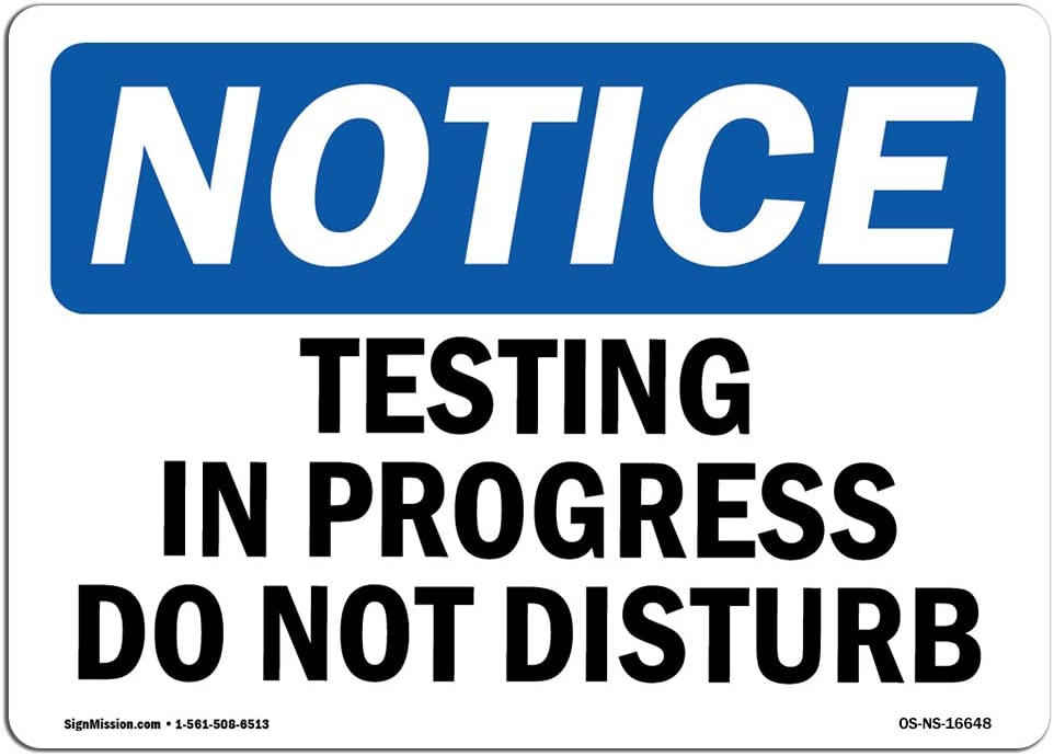 OSHA Notice Signs - Notice Testing in Progress Do Not Disturb | Choose from: Aluminum, Rigid Plastic or Vinyl Label Decal | Protect Your Business, Work Site, Warehouse |  Made in The USA