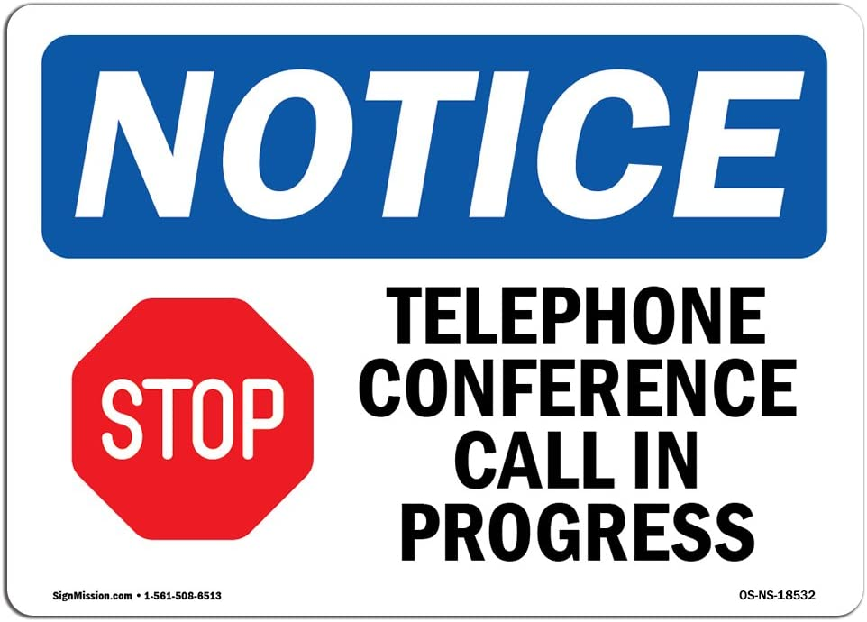 OSHA Notice Sign - Telephone Conference Call In Progress | Choose from: Aluminum, Rigid Plastic or Vinyl Label Decal | Protect Your Business, Construction Site, Warehouse & Shop Area | Made in the USA