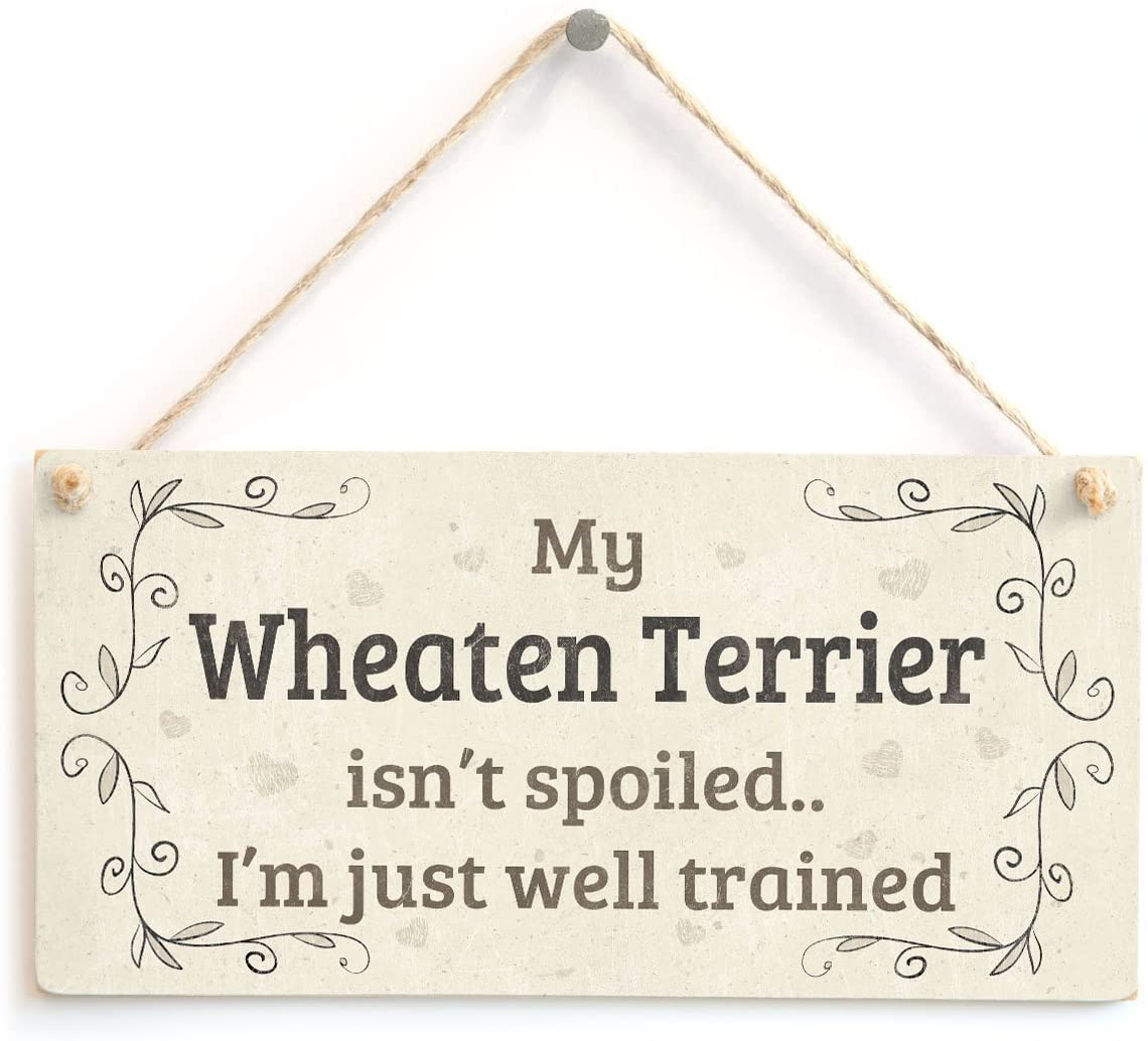 Meijiafei My Wheaten Terrier Isn't Spoiled I'm Just Well Trained - Home Accessory Gift Sign for Wheaten Terrier Dog Owners 10