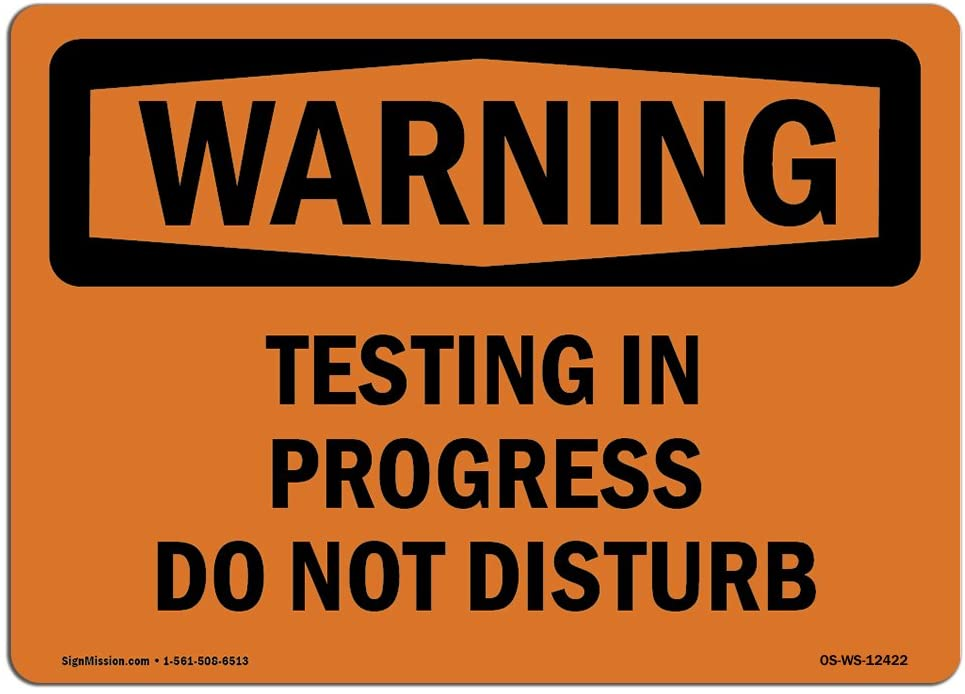OSHA Warning Sign - Testing in Progress Do Not Disturb | Choose from: Aluminum, Rigid Plastic or Vinyl Label Decal | Protect Your Business, Construction Site, Warehouse & Shop Area | Made in The USA