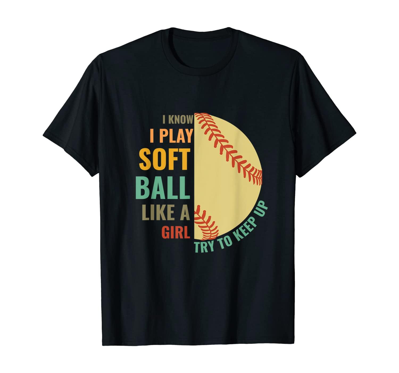I Know I Play Like A Girl Try To Keep Up Softball T-Shirt