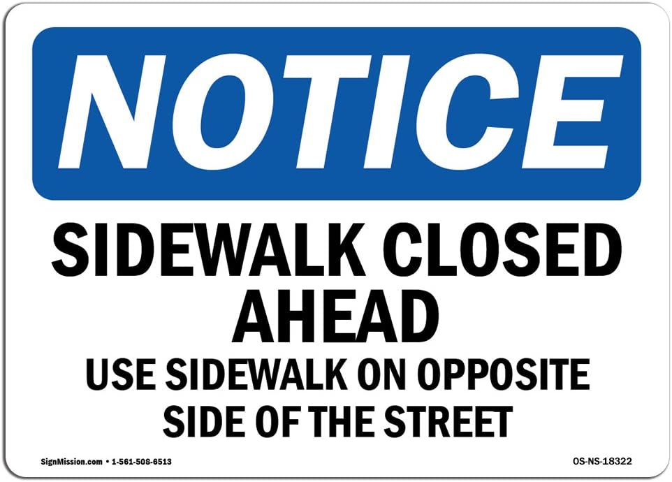 OSHA Notice Sign - Sidewalk Closed Ahead Use Sidewalk On Opposite | Choose from: Aluminum, Rigid Plastic or Vinyl Label Decal | Protect Your Business, Work Site, Warehouse & Shop |  Made in The USA
