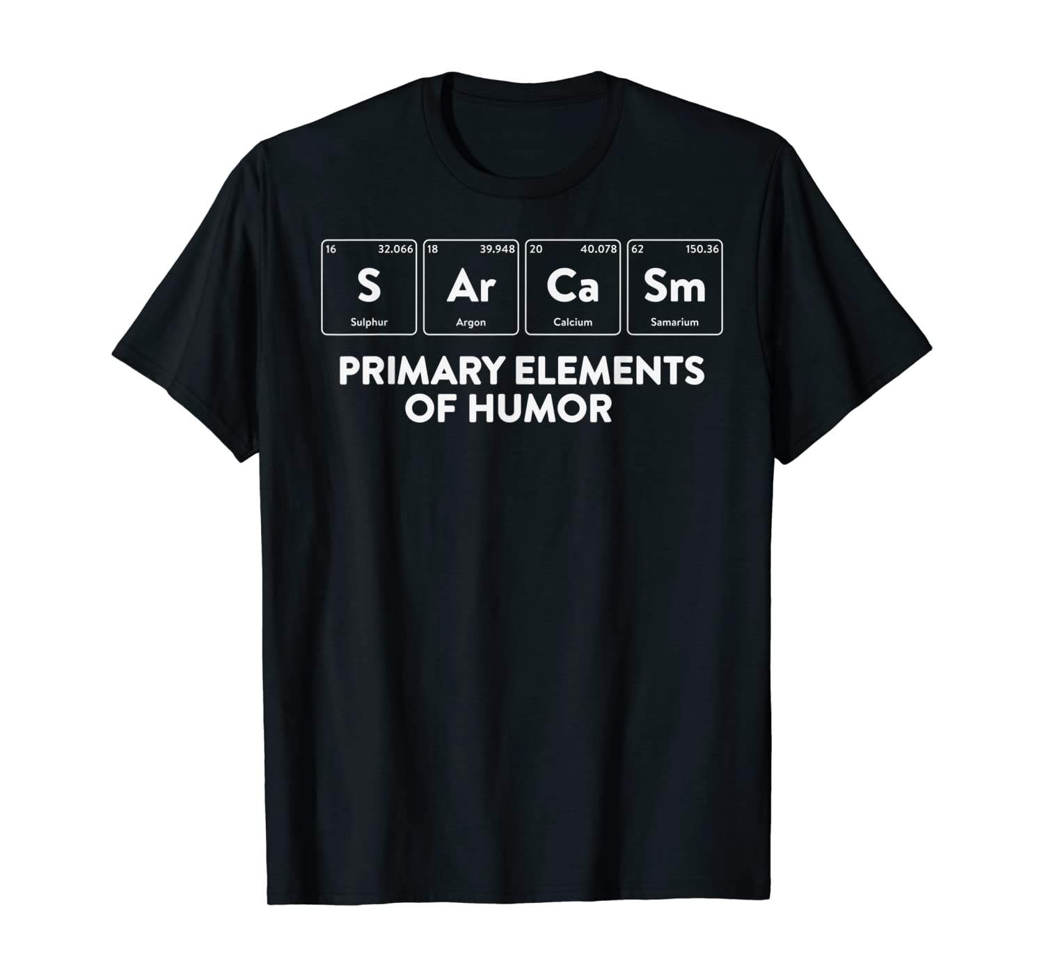 Primary Elements of Humor Science Shirt Sarcasm S Ar Ca Sm T-Shirt