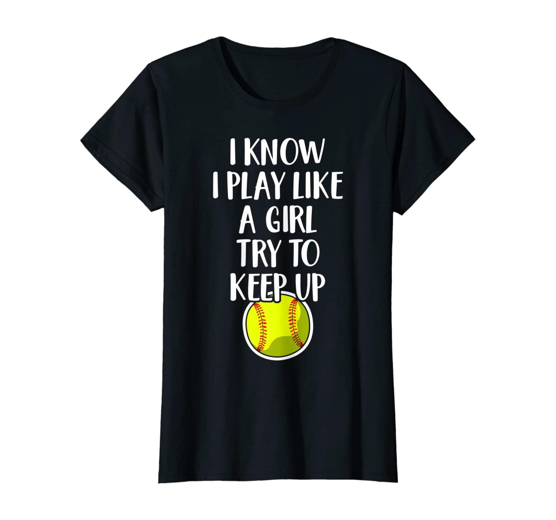 Womens I Know I Play Like A Girl Try To Keep Up Softball Girls Gift T-Shirt
