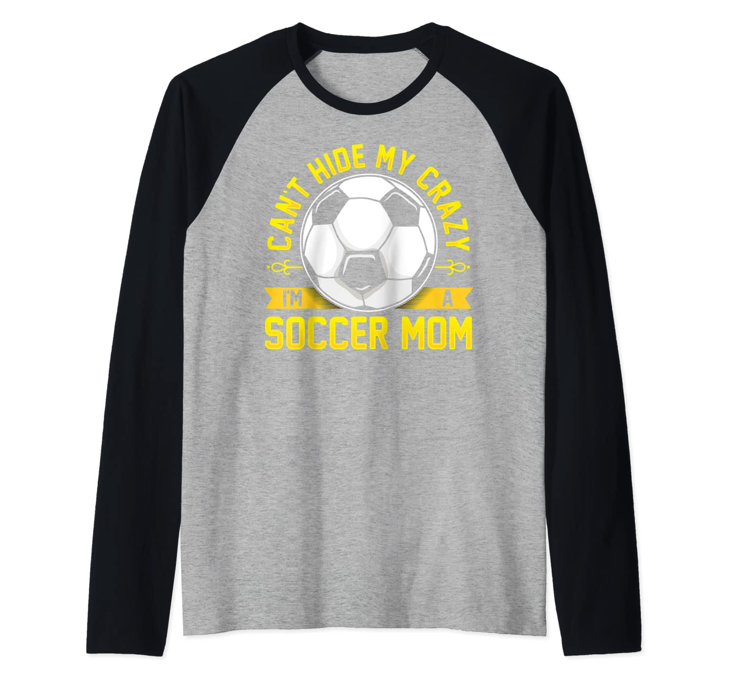 Funny Soccer Quote I Can't Hide My Crazy I'm A Soccer Mom Raglan Baseball Tee