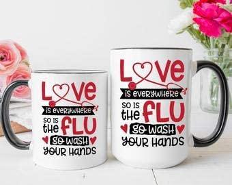 Echima Love Is Everywhere | So Is The Flu | Go Wash Your Hands | Funny Nurse Coffee Mug | Nurse Valentine's Gift | Gift For Nurse | RN Appreciation