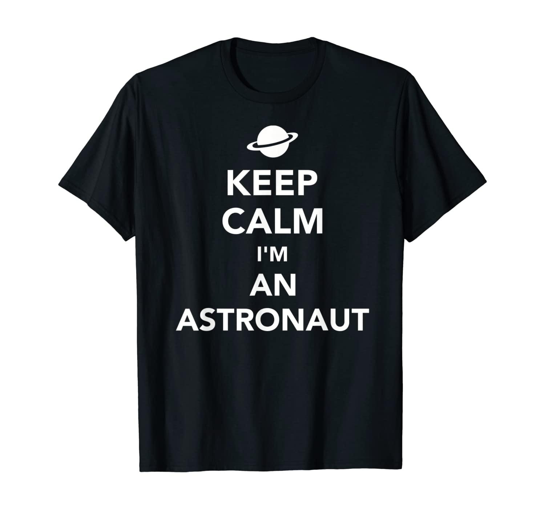 Keep calm I'm an astronaut T-Shirt
