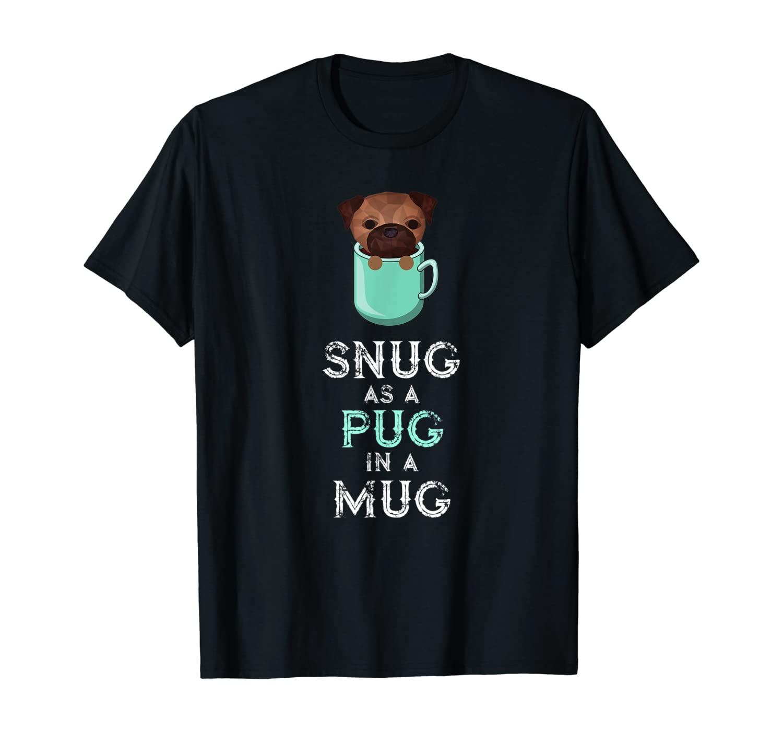 Pug Gift for Dog Lovers: Snug As A Pug In A Mug Tee