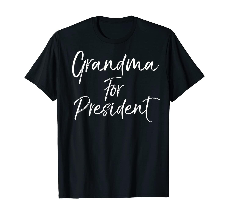 Funny Grandmother Gift Election Joke Grandma for President T-Shirt