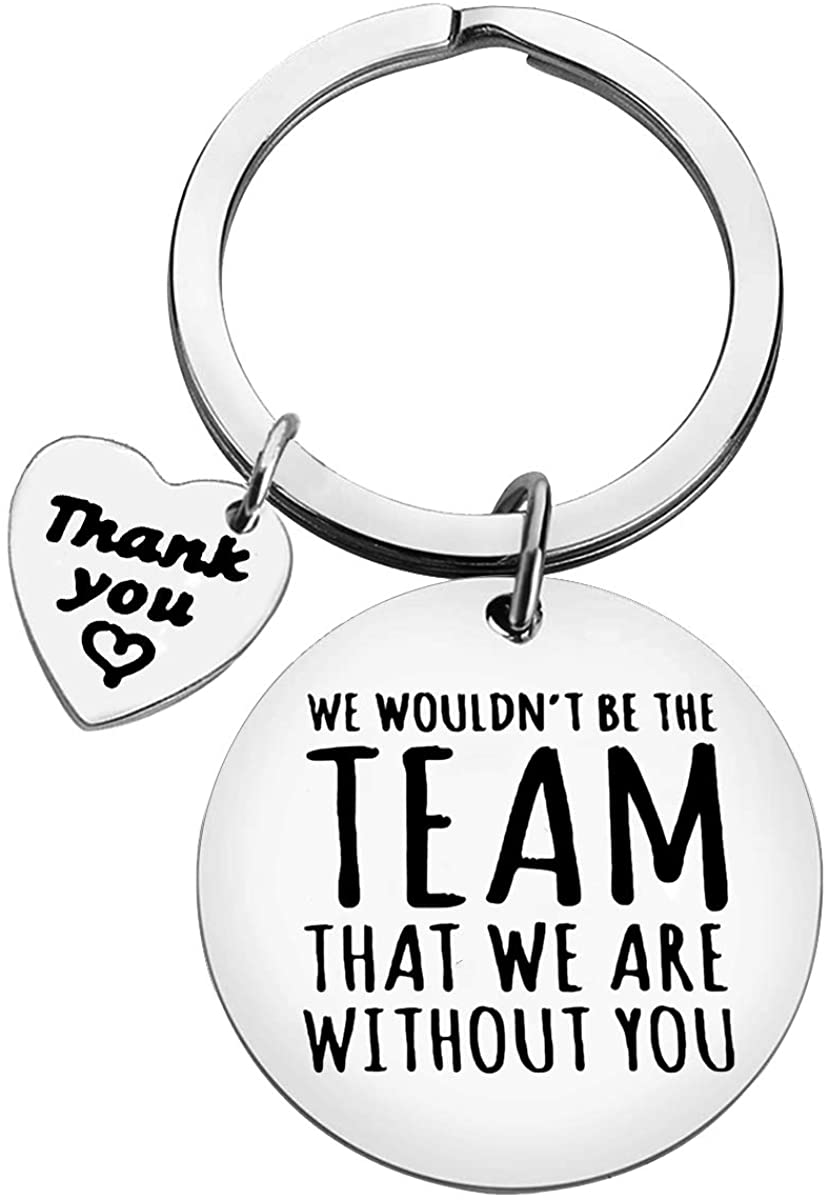 Boss Gift Team Leader Gift We Wouldn't be The Team That We are Without You Keychain Appreciation Giftsfor Leader Christmas Birthday Retirement Going Away Gifts Thank You Gifts for Supervisor Manager Mentor
