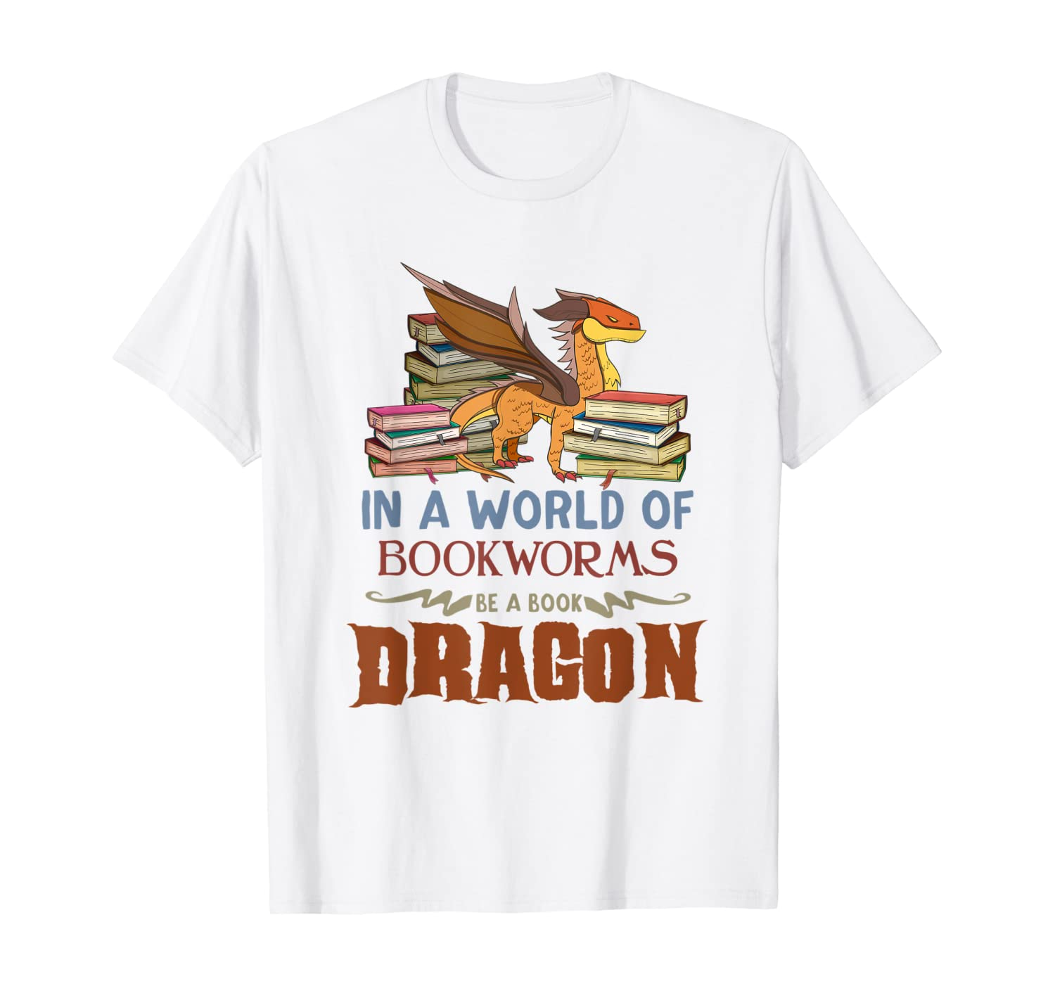 Book Lover Gift - In a World Of Bookworms Be A Book Dragon T-Shirt