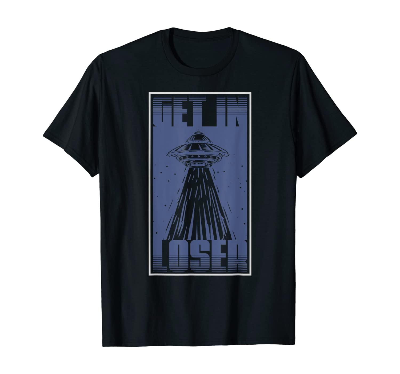 Get In Loser Alien T-Shirt