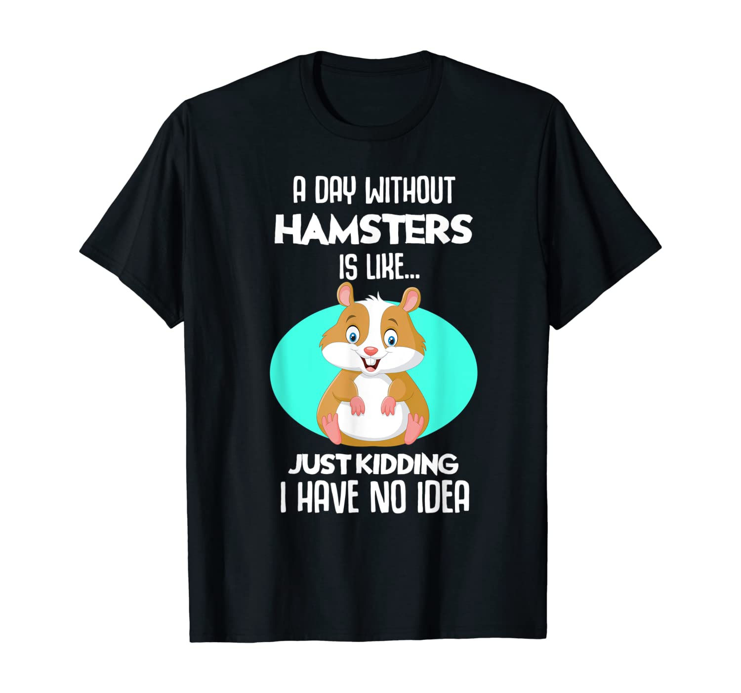 A Day Without Hamsters Is Like Gift Hamster T-Shirt