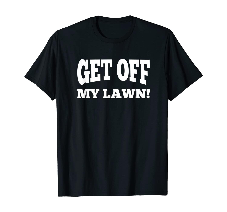 Get Off My Lawn! - Funny Rude Senior Citizen Grandma T-Shirt