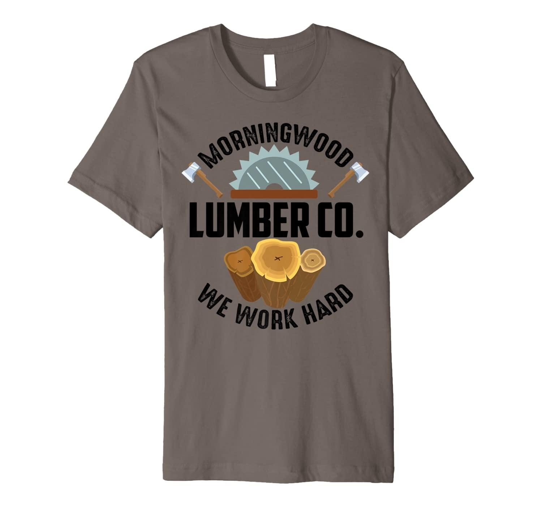 Morningwood Lumber Co. We Work Hard | Cute Funny Wood Gift Premium T-Shirt