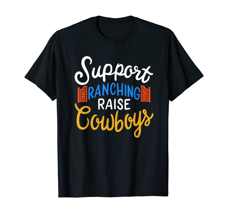 Support Ranching Raise Cowboys T-Shirt