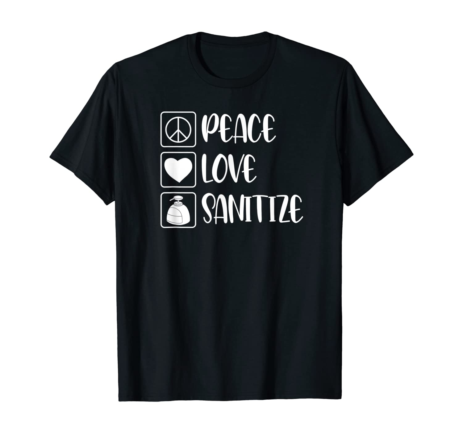 Peace Love Sanitize - Funny Gift T-Shirt