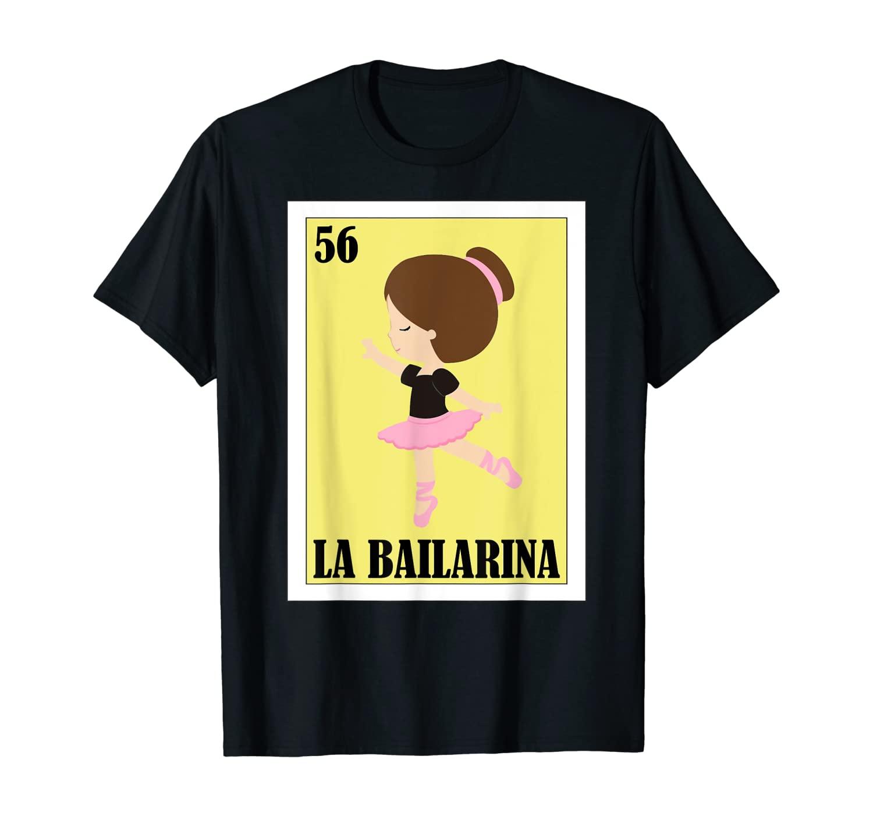 Ballet Lottery Gift - Mexican Lottery La Bailarina T-Shirt