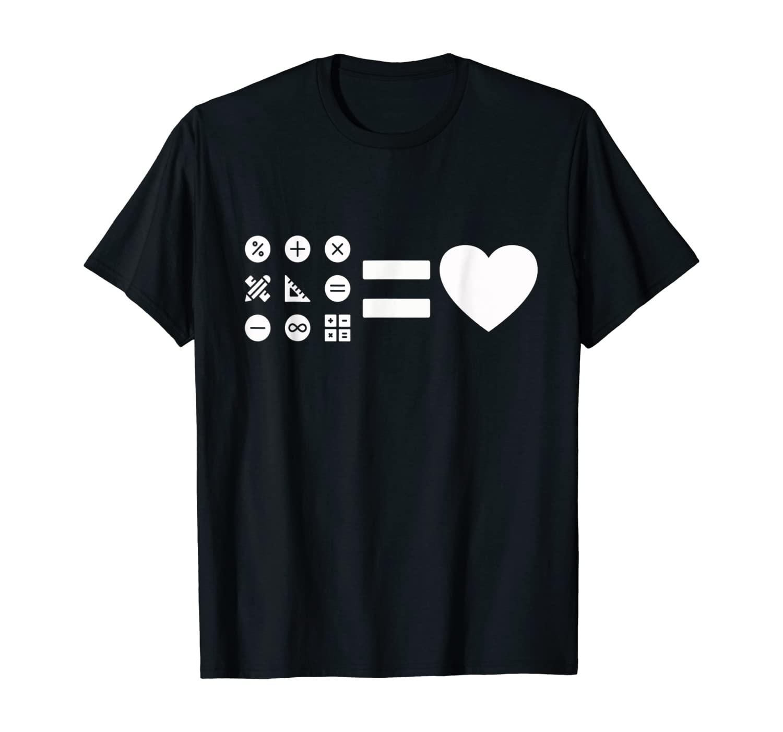 Math Equals Love, Teachers and Math Physics Students Gift T-Shirt