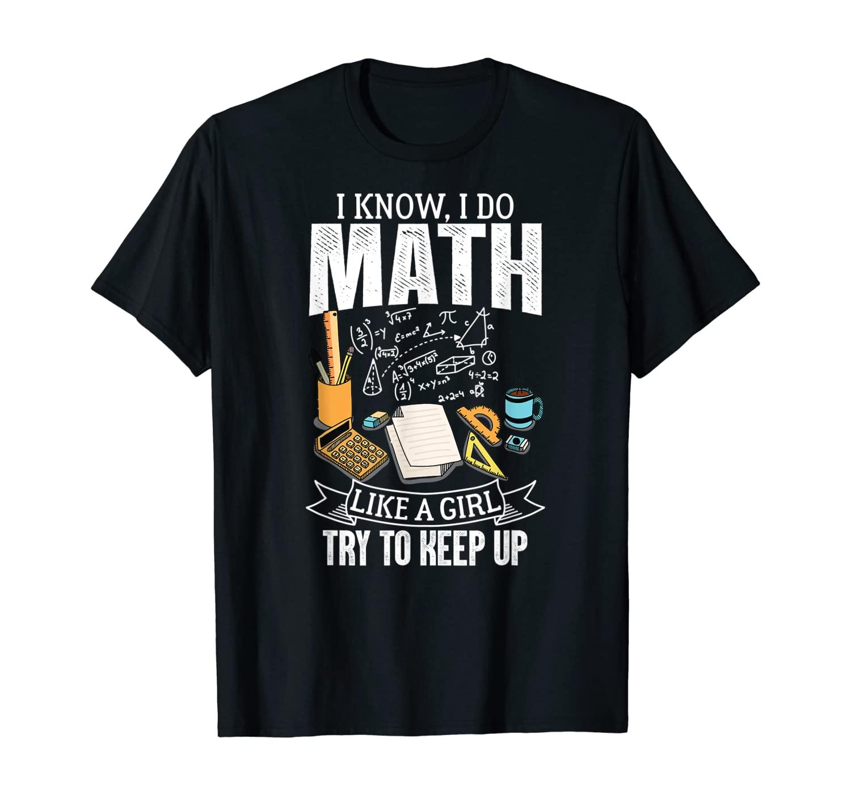 I Know I Do Math Like A Girl Try To Keep Up Funny Math Shirt