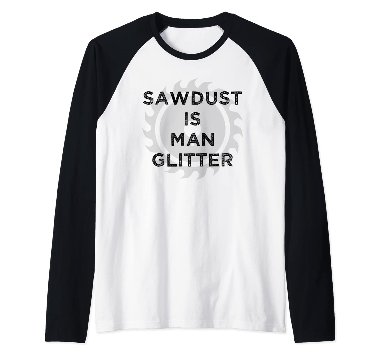 Mens Sawdust Is Man Glitter Woodworking Father's Day Dad Gift Raglan Baseball Tee
