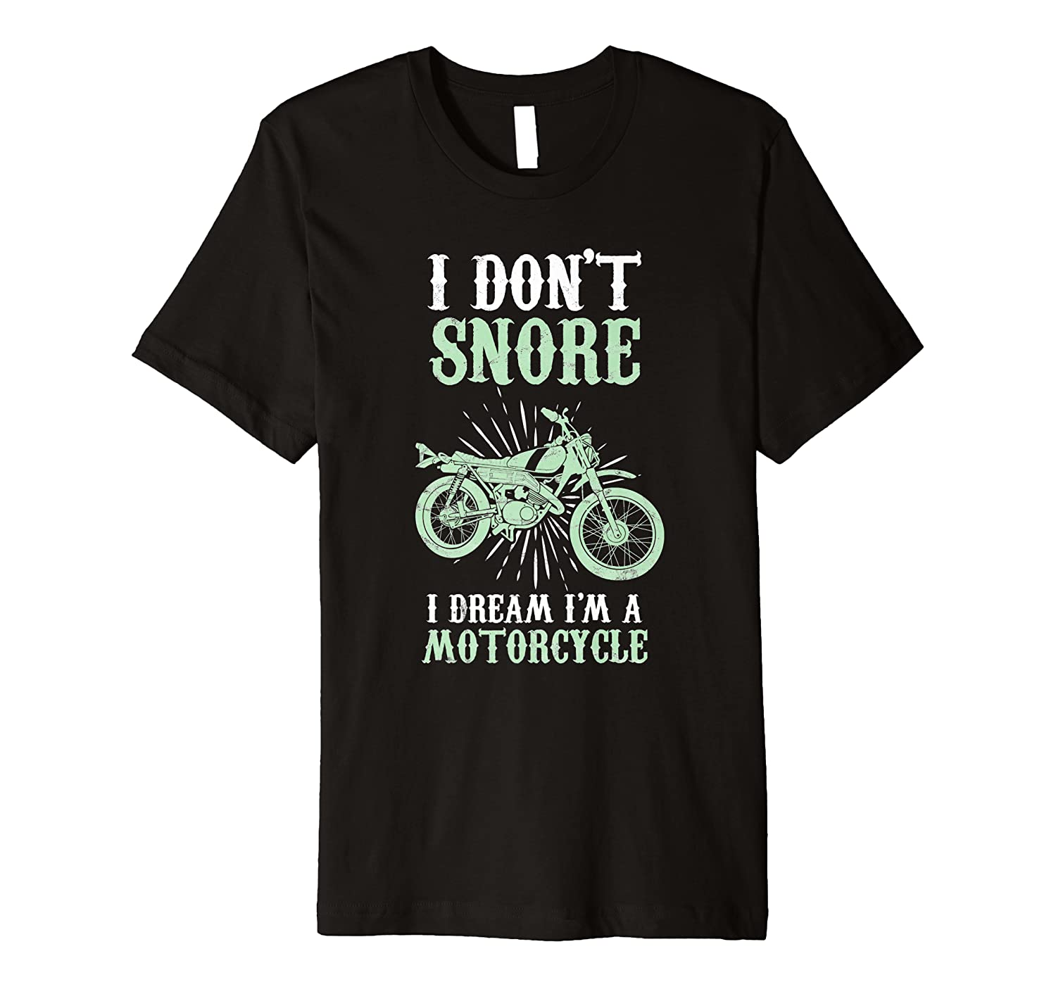 I Dont Snore I Dream Im A Motorcycle For A Biker Gift Premium T-Shirt