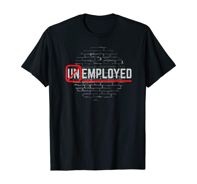 Employed Unemployed New Job T-Shirt & Gift T-Shirt