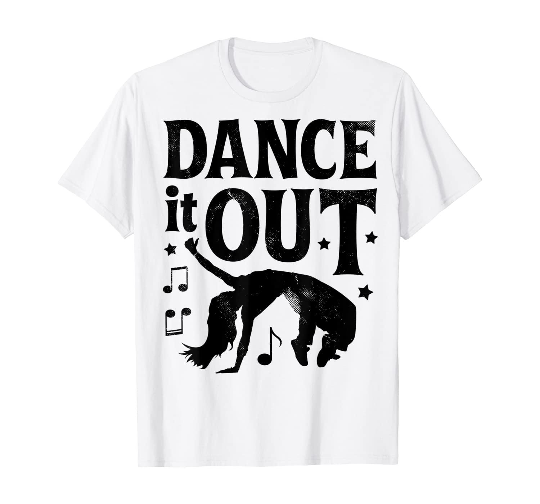 Dance It Out Dancer Funny Dancing Gifts Boys Girls Dancers T-Shirt