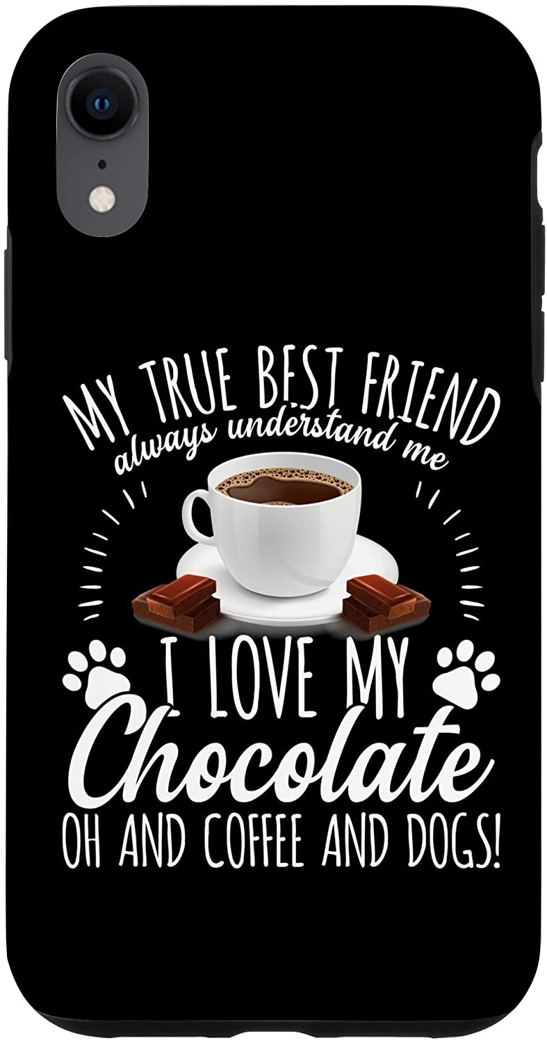 iPhone XR Funny Chocolate Coffee And Dogs My True Friends Friendship Case