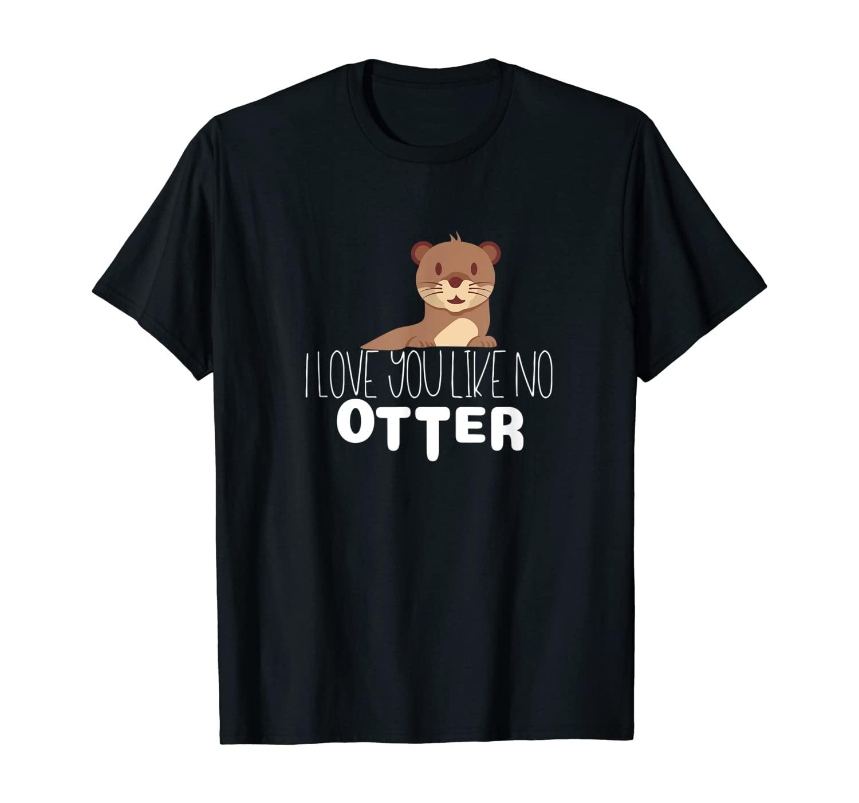 I Love You Like No Otter Shirt Cute Couple Lover T-Shirt