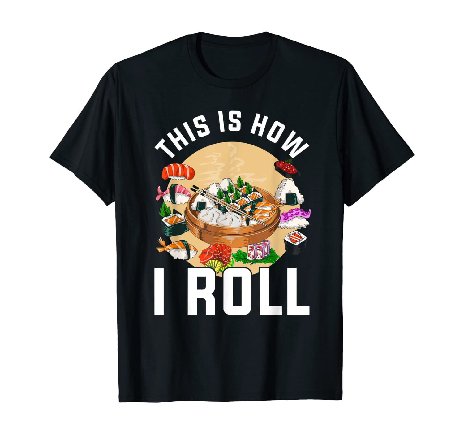 Funny This Is How I Roll Sushi Lover Gift Sushi T-Shirt