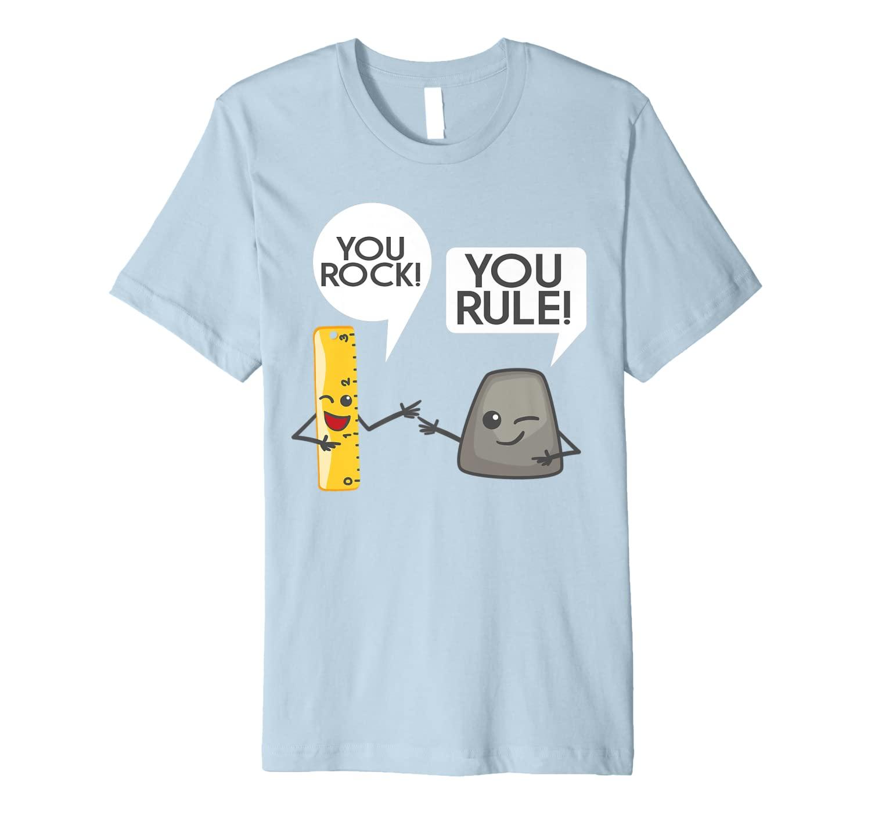 You Rock You Rule Shirt - Cute Great Rocker and Ruler Gift
