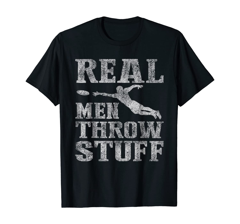 Real Men Throw Stuff Disc Golf Distressed T-Shirt
