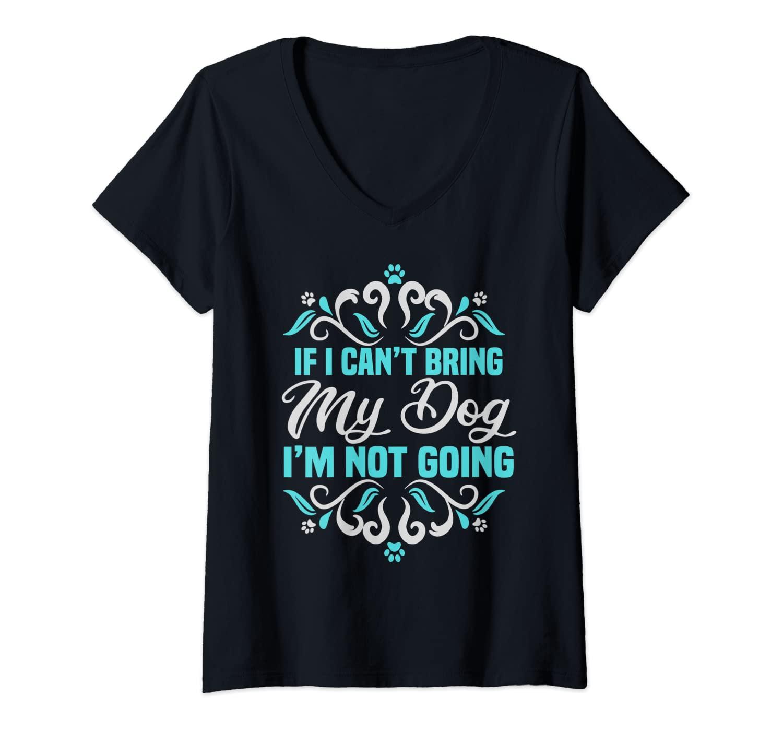 Womens If I Can't Bring My Dog I'm Not Going V-Neck T-Shirt