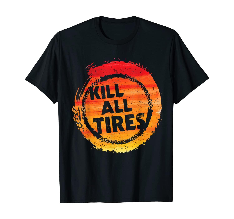 Kill All Tires Funny Drag Racing Burnout Car Racing Shirt T-Shirt