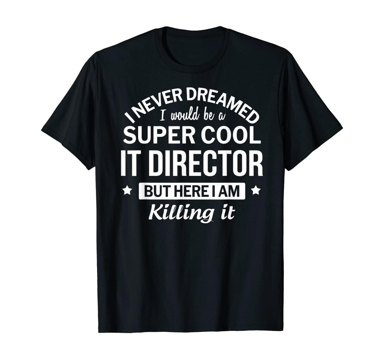 Funny Super Cool IT Director Tshirt Gift T-Shirt