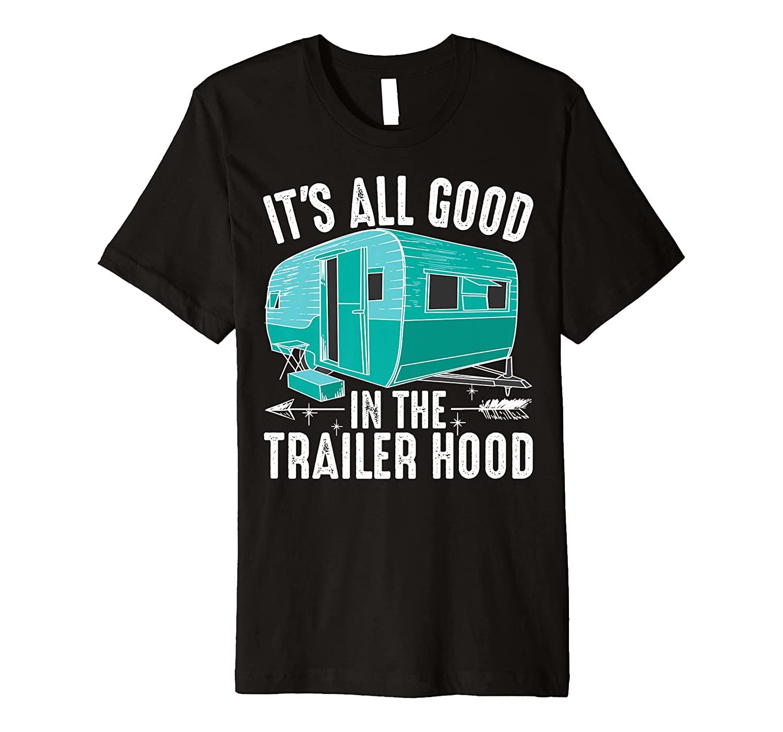 Funny Camping Gift Men Women Cool All Good In Trailer Hood Premium T-Shirt