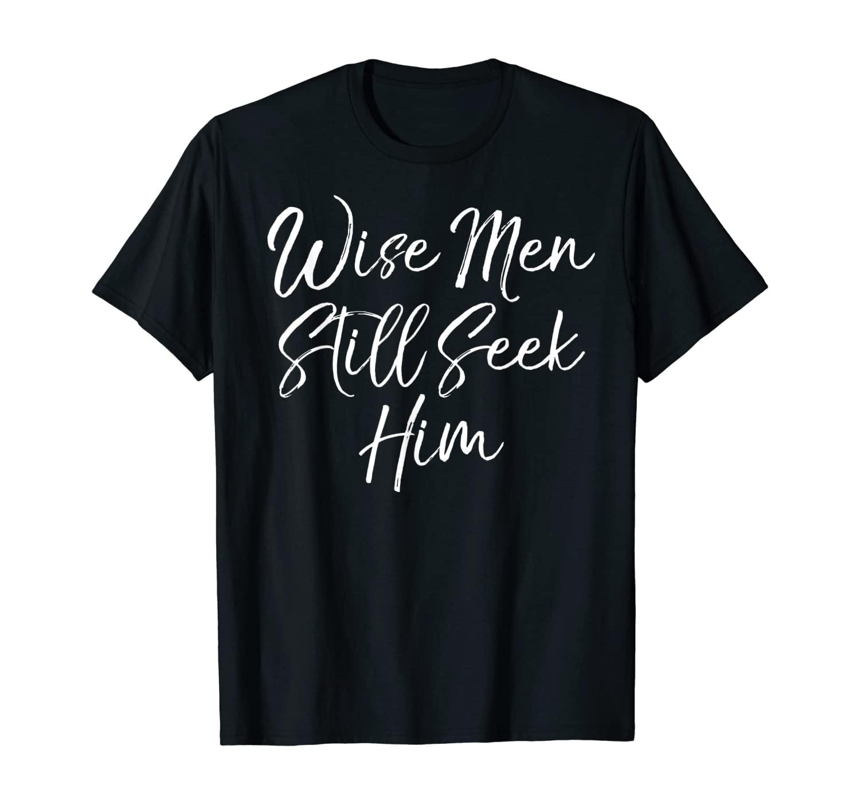Wise Men Still Seek Him Shirt Christmas T-Shirt for Men