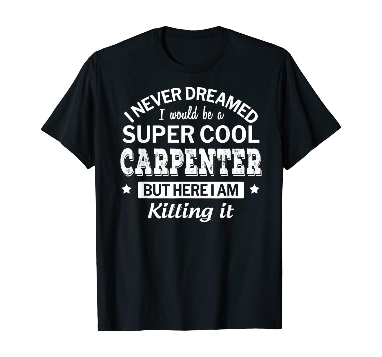 Funny Super Cool Carpenter Tshirt Gift T-Shirt