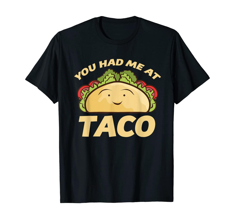 You Had Me At Taco Funny Taco Lover Taco Tuesday T-Shirt
