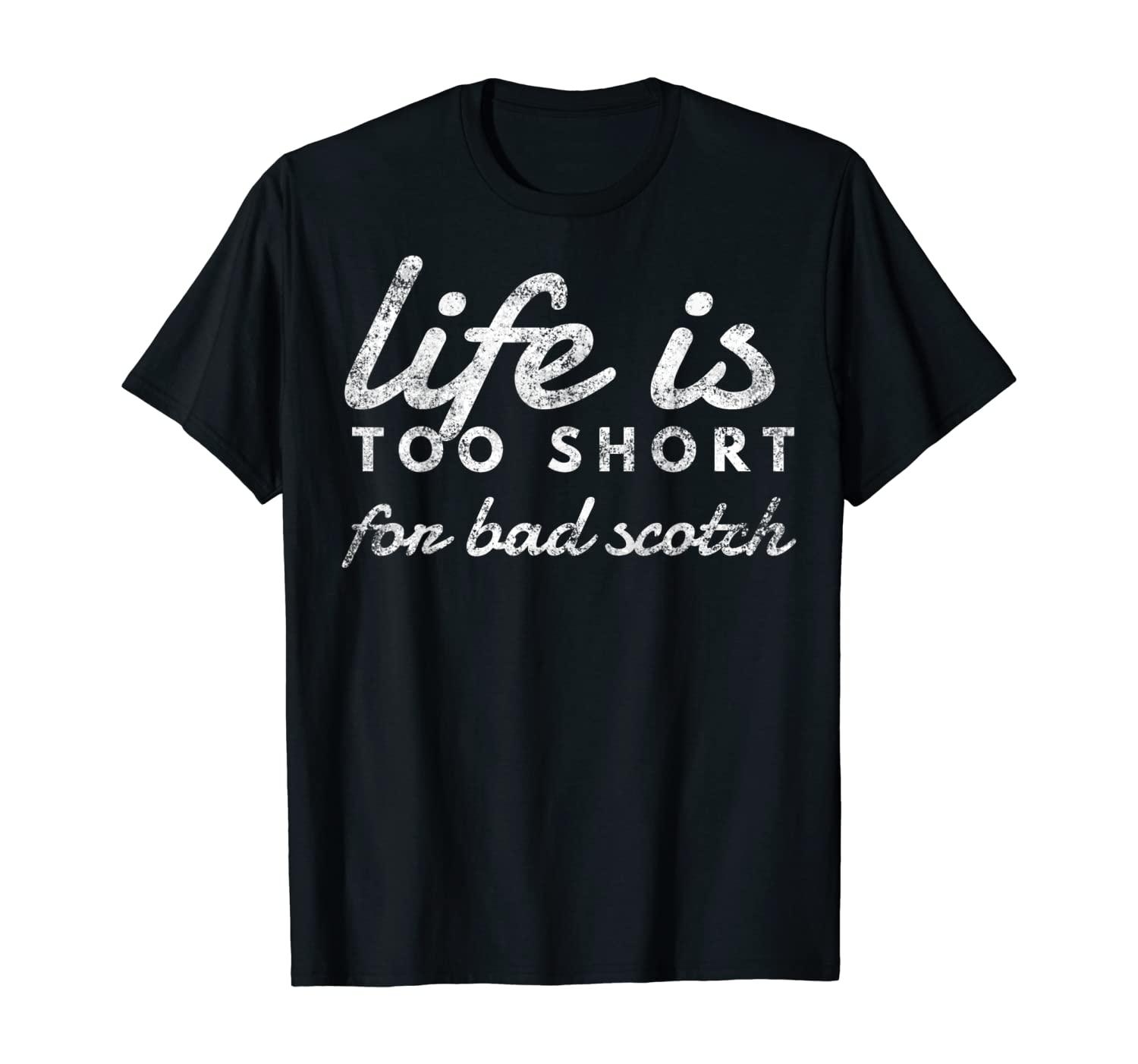 Life is Too Short for Bad Scotch Whiskey Lover T-Shirt