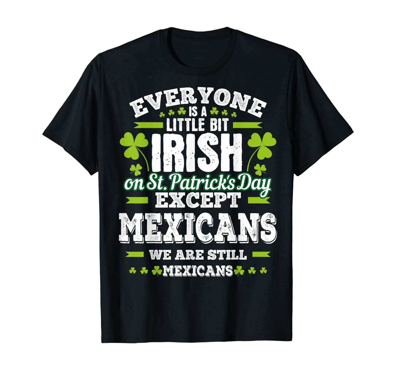 A Little Bit Irish Except Mexicans St. Patrick's Day T-Shirt