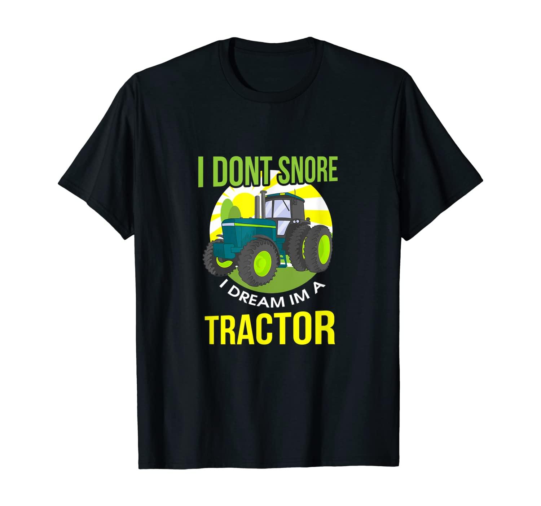 I Don't Snore, I Dream I'm A Tractor Funny Snoring T-Shirt