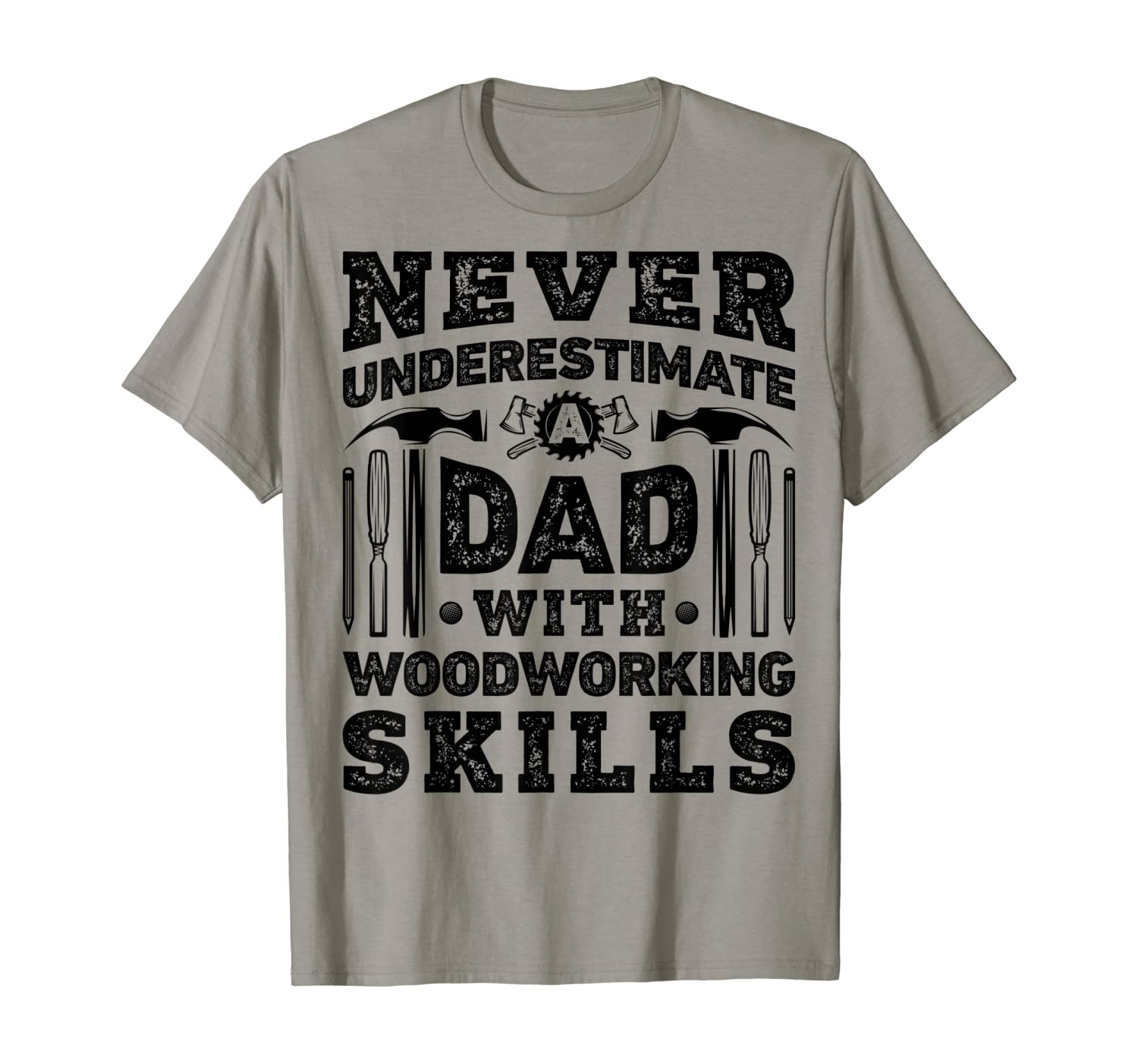 Never Understimate A Dad With Woodworking Skills T shirt Men T-Shirt