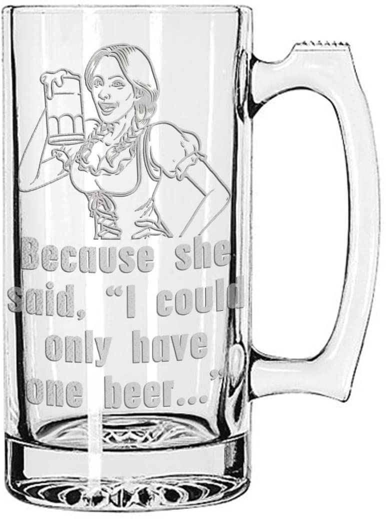 Because she said I could only have one - Giant Fun Funny Gag Novelty Beer Mug 28 Ounces Personalized Beer Stein