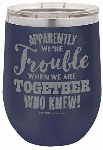 FRINGEkreative Apparently Were Trouble When We Are Together, Personalized, Stemless Wine Tumbler, Custom Best Friend Tumbler, Best Friend Gift (NAVY)